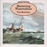 Mastering Watercolour (Leisure Arts Series) (0855327162) by McArthur, Tom