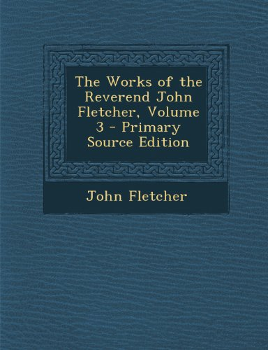 The Works of the Reverend John Fletcher, Volume 3 - Primary Source Edition