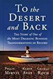 img - for To the Desert and Back: The Story of One of the Most Dramatic Business Transformations on Record by Mirvis, Philip H., Ayas, Karen, Roth, George 1st edition (2003) Paperback book / textbook / text book