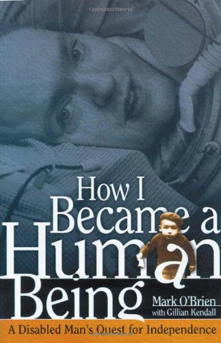 How I Became a Human Being: A Disabled Man's Quest for...