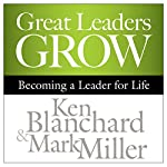 Great Leaders Grow: Becoming a Leader for Life | Ken Blanchard,Mark Miller