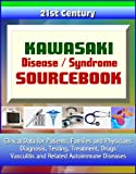 img - for 21st Century Kawasaki Disease / Syndrome Sourcebook: Clinical Data for Patients, Families, and Physicians - Diagnosis, Testing, Treatment, Drugs, Vasculitis and Related Autoimmune Diseases book / textbook / text book