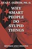 img - for Why Smart People Do Stupid Things: Revised and Updated by Gene F. Ostrom Ph. D. (2008-12-08) book / textbook / text book