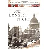 The Longest Night: The Bombing of London on May 10, 1941by Gavin Mortimer