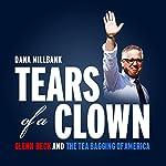 Tears of a Clown: Glenn Beck and the Tea-Bagging of America | Dana Milbank
