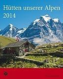 Hütten unserer Alpen 2014. Alpenvereinskalender: Ausführliche Tourenbeschreibungen