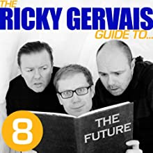 The Ricky Gervais Guide to...THE FUTURE  by  Ricky Gervais, Steve Merchant & Karl Pilkington Narrated by  Ricky Gervais, Steve Merchant & Karl Pilkington