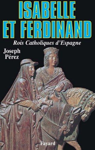 Isabelle et Ferdinand : Rois Catholiques d'Espagne (Biographies Historiques) francais