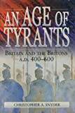 An Age of Tyrants: Britain and the Britons, A.D. 400-600 (0271017805) by Christopher A. Snyder
