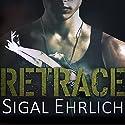 Retrace Hörbuch von Sigal Ehrlich Gesprochen von: Lucy Malone, Rob Shapiro