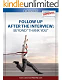 "Follow Up After The Interview (eReport): Beyond ""Thank You"" (e-Report Book 7)"