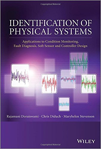 Identification Of Physical Systems: Applications To Condition Monitoring, Fault Diagnosis, Soft Sensor And Controller Design front-71829