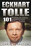 img - for Eckhart Tolle: 101 Greatest Life Lessons and Quotes from Eckhart Tolle (The Power of Now, A New Earth) book / textbook / text book