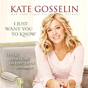 I Just Want You to Know: Letters to My Kids on Love, Faith, and Family | [Kate Gosselin]