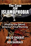 The Case FOR Islamophobia: Jihad by the Word; Americas Final Warning