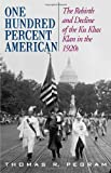 One Hundred Percent American: The Rebirth and Decline of the Ku Klux Klan in the 1920s