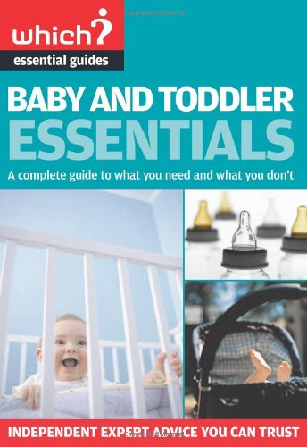 """Baby And Toddler Essentials: A Complete Guide To What You Need, And What To Avoid ( """" Which? """" Essential Guides) front-31788"""