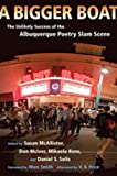 img - for A Bigger Boat: The Unlikely Success of the Albuquerque Poetry Slam Scene (Mary Burritt Christiansen Poetry) book / textbook / text book