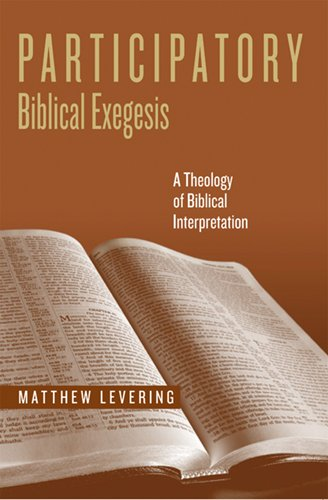 Participatory Biblical Exegesis: A Theology of Biblical Interpretation (ND Reading the Scriptures)