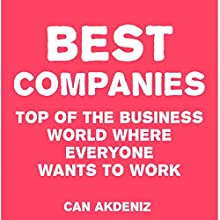 Best Companies: Top of the Business World Where Everyone Wants to Work (       UNABRIDGED) by Can Akdeniz Narrated by David Williams
