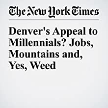 Denver's Appeal to Millennials? Jobs, Mountains and, Yes, Weed Other by John Hanc Narrated by Caroline Miller