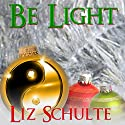 Be Light Audiobook by Liz Schulte Narrated by Gabriel Vaughan, Piper Goodeve