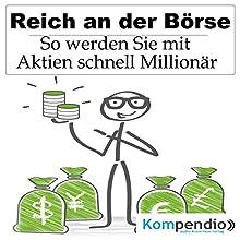 Reich an der Börse: So werden Sie mit Aktien schnell Millionär Hörbuch von Alessandro Dallmann Gesprochen von: Michael Freio Haas