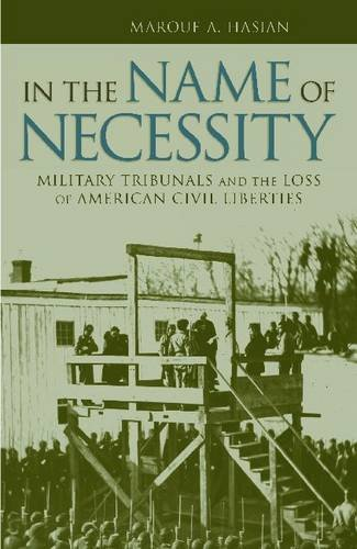 In the Name of Necessity: Military Tribunals and the Loss of American Civil Liberties (Albma Rhetoric Cult & Soc Cri
