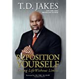 Reposition Yourself: Living Life Without Limits ~ T. D. Jakes