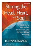 H. L. Ericksos Stirring the Head, Heart, and Soul 3rd(third) edition (Stirring the Head, Heart, and Soul: Redefining Curriculum, Instruction, and Concept-Based Learning [Paperback])(2007)