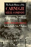 The Inside History of the Carnegie Steel Company: A Romance of Millions (Pittsburgh Series in Social and Labor History)