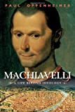 img - for Machiavelli: A Life Beyond Ideology [Hardcover] [2011] (Author) Paul Oppenheimer book / textbook / text book