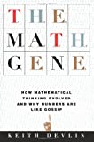 The Math Gene: How Mathematical Thinking Evolved And Why Numbers Are Like Gossip (0465016197) by Devlin, Keith