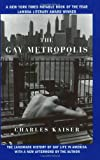 The Gay Metropolis: The Landmark History of Gay Life in America (0802143172) by Kaiser, Charles