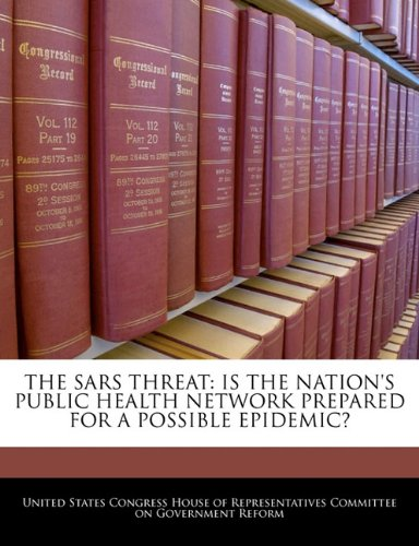 THE SARS THREAT: IS THE NATION'S PUBLIC HEALTH NETWORK PREPARED FOR A POSSIBLE EPIDEMIC?