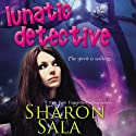 Lunatic Detective: Lunatic Life, Book 2 (       UNABRIDGED) by Sharon Sala Narrated by Jaicie Kirkpatrick