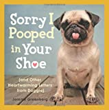 Sorry I Pooped in Your Shoe: (and Other Heartwarming Letters from Doggie)