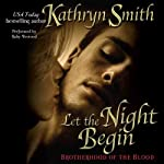 Let the Night Begin: The Brotherhood of Blood, Book 4 (       UNABRIDGED) by Kathryn Smith Narrated by Ruby Westwood