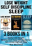 Lose Weight: Self Discipline: Sleep: 3 Books in 1: Easily Lose Weight, Develop Rock Solid Self Discipline & Get A Great Night Of Sleep (Lose Weight ... For An Energy Charged & Happy Life)