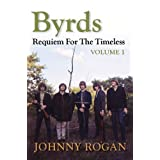 Byrds: Requiem for the Timeless: Volume 1by Johnny Rogan