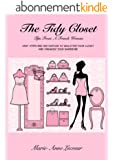 The Tidy Closet: Tips From A French Woman - Easy Steps And Motivation To Declutter Your Closet And Organise Your Wardrobe (English Edition)
