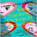 Big Sister Advice Column: How to Heal & Deal with Friends Who Don't Treat You Right | Hillary Hawkins