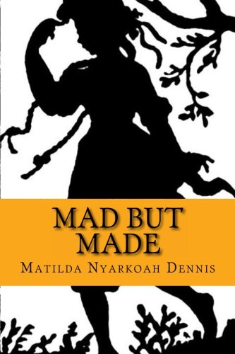 Book: Mad But Made by Matilda Nyarkoah Dennis