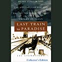 Last Train to Paradise: Henry Flagler and the Spectacular Rise and Fall of the Railroad that Crossed an Ocean Audiobook by Les Standiford Narrated by Del Roy