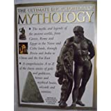The Ultimate Encyclopedia of Mythology: A Comprehensive A to Z of the Classical Stories of Gods and Goddesses, Heroes and Mythical Beasts, Wizards and Warriorsby Arthur Cotterell