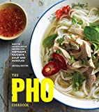 img - for The Pho Cookbook: Easy to Adventurous Recipes for Vietnam's Favorite Soup and Noodles book / textbook / text book