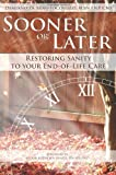 img - for Sooner or Later: Restoring Sanity to Your End of Life Care book / textbook / text book