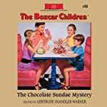The Chocolate Sundae Mystery: The Boxcar Children Mysteries, Book #46 (       UNABRIDGED) by Gertrude Chandler Warner Narrated by Aimee Lilly