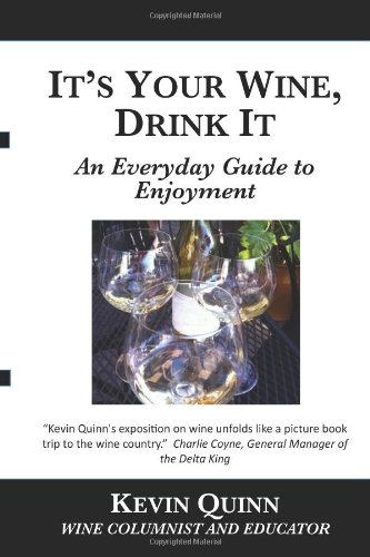 It's Your Wine, Drink It: An Everyday Guide to Enjoyment