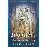 Montfort: The Revolutionary 1253 to 1260 ~ Katherine Ashe